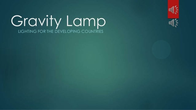 Gravity Lamp LIGHTING FOR THE DEVELOPING COUNTRIES ...