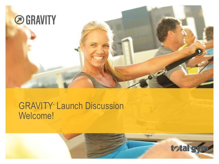GRAVITY ®  Launch Discussion Welcome!