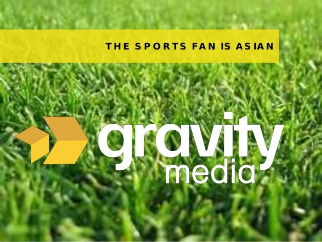 1© 2013 Gravity MediaTHE SPORTS FAN IS ASIAN