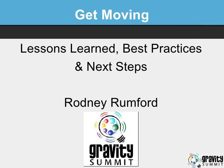 Get Moving Lessons Learned, Best Practices & Next Steps Rodney Rumford