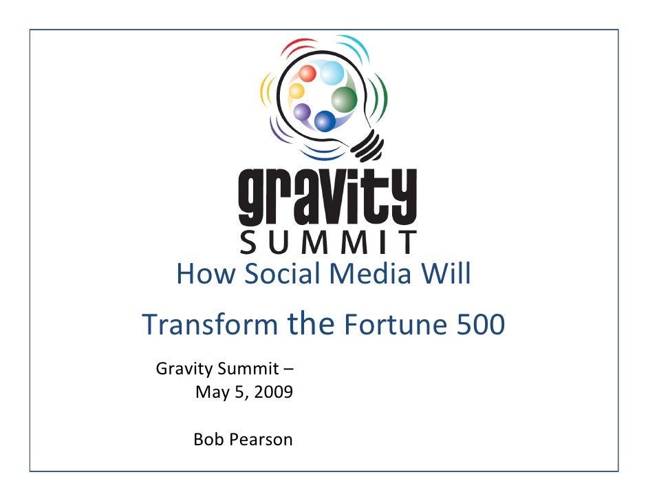 How Social Media Will Transform the Fortune 500 Gravity Summit –     May 5, 2009      Bob Pearson