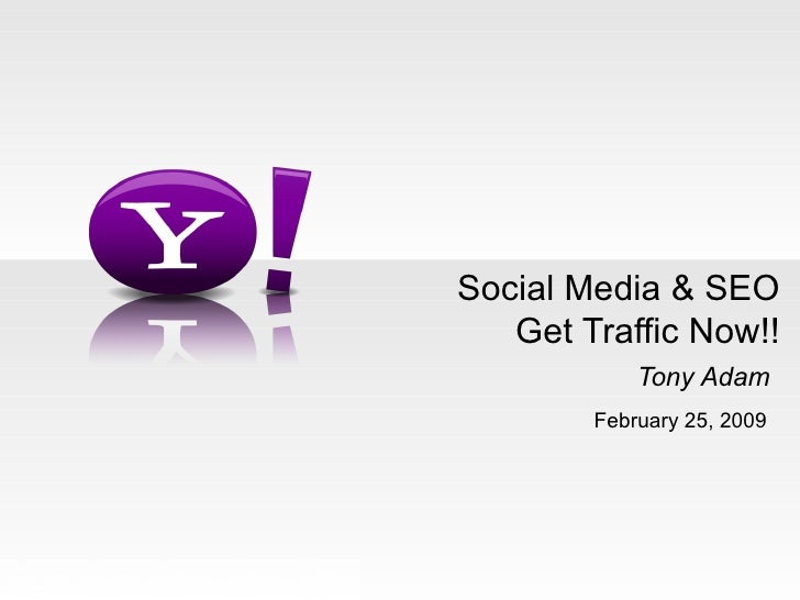Social Media & SEO Get Traffic Now!! Tony Adam   February 25, 2009 YAHOO! CONFIDENTIAL
