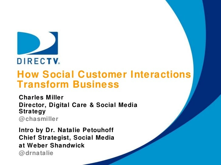 How Social Customer Interactions  Transform Business Charles Miller Director, Digital Care & Social Media Strategy @chasmi...