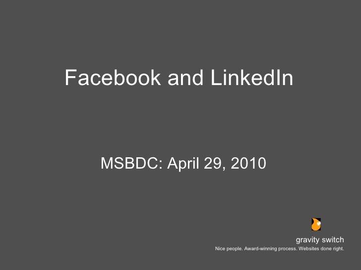 Facebook and LinkedIn <ul><li>MSBDC: April 29, 2010 </li></ul>gravity switch Nice people. Award-winning process. Websites ...