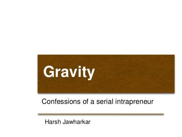 GravityConfessions of a serial intrapreneurHarsh Jawharkar