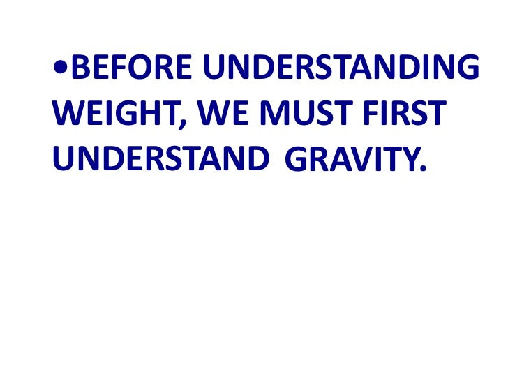 GRAVITY AND WEIGHT (Teach) Slide 2
