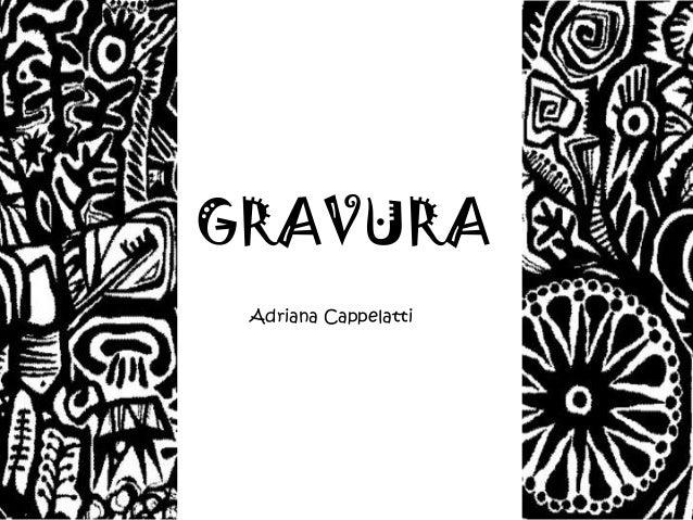 GRAVURA Adriana Cappelatti