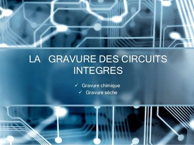 LA GRAVURE DES CIRCUITS  INTEGRES   Gravure chimique   Gravure sèche