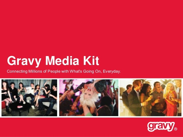 Gravy Media Kit Connecting Millions of People with What's Going On, Everyday.  ®