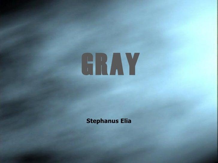 GRAY Stephanus Elia