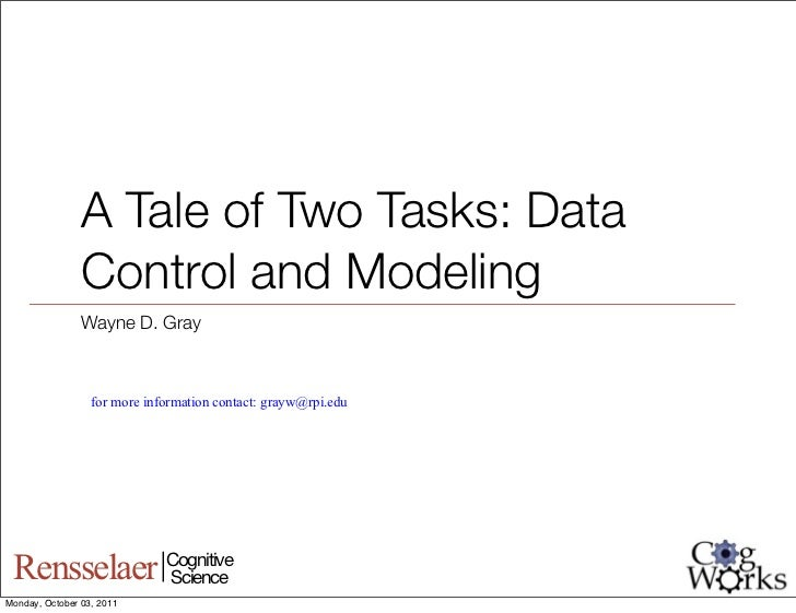 A Tale of Two Tasks: Data                Control and Modeling                Wayne D. Gray                  for more infor...