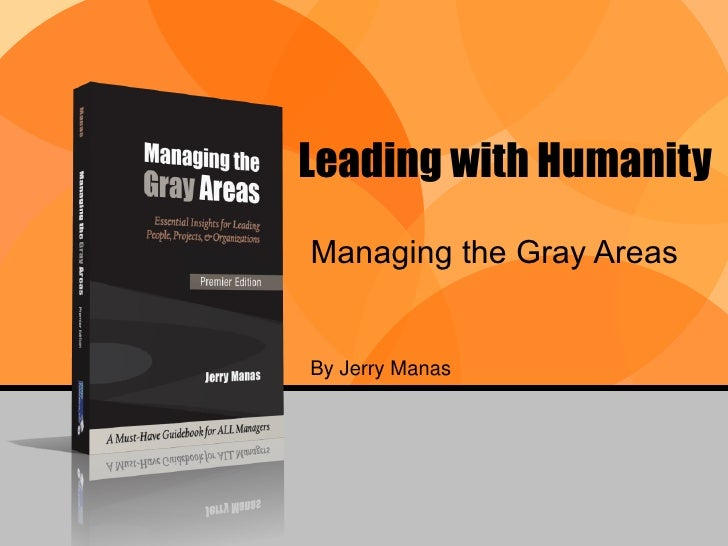 Leading with Humanity Managing the Gray Areas