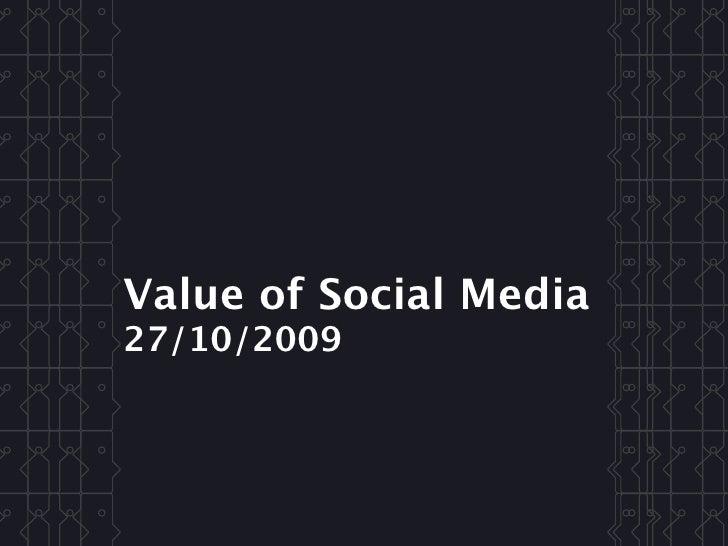 Value of Social Media 27/10/2009