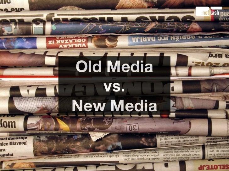 Old Media    vs. New Media