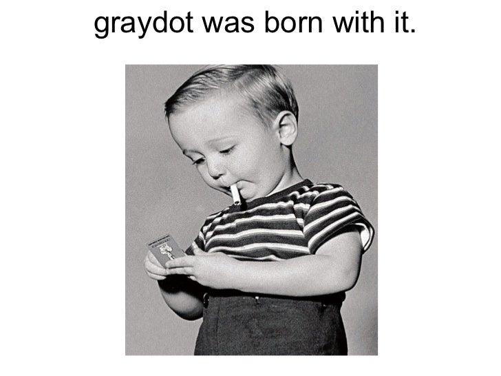 graydot was born with it.