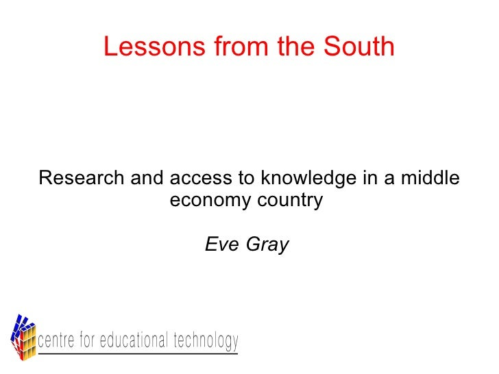 Lessons from the South Research and access to knowledge in a middle economy country  Eve Gray