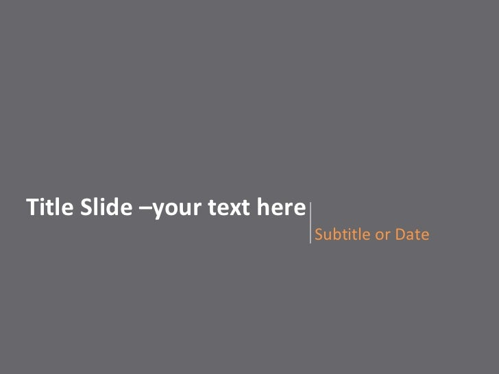 Subtitle or Date<br />Title Slide –your text here<br />