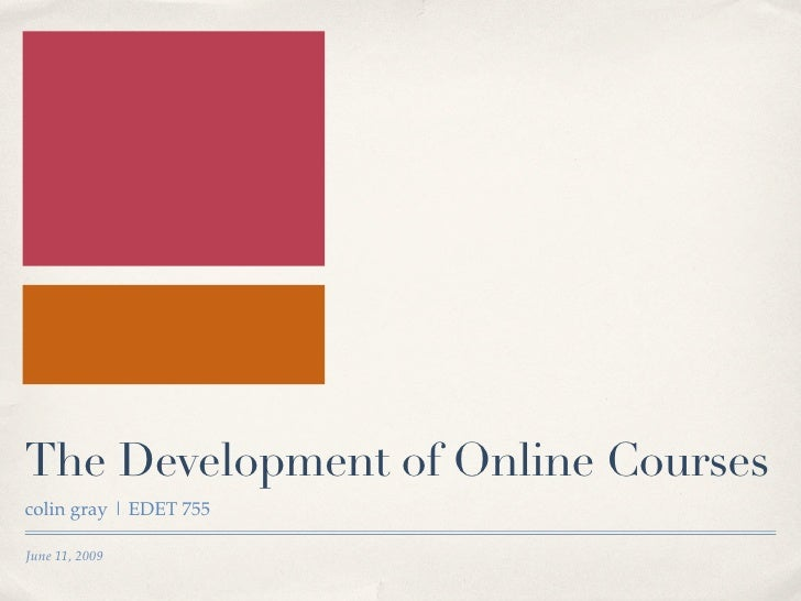 The Development of Online Courses colin gray | EDET 755  June 11, 2009