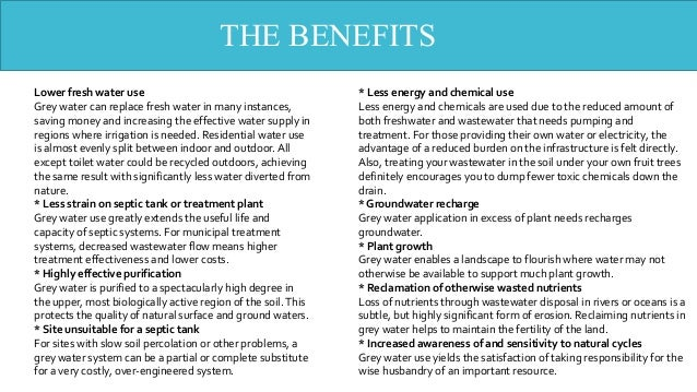 THE BENEFITS Lower fresh water use Grey water can replace fresh water in many instances, saving money and increasing the e...