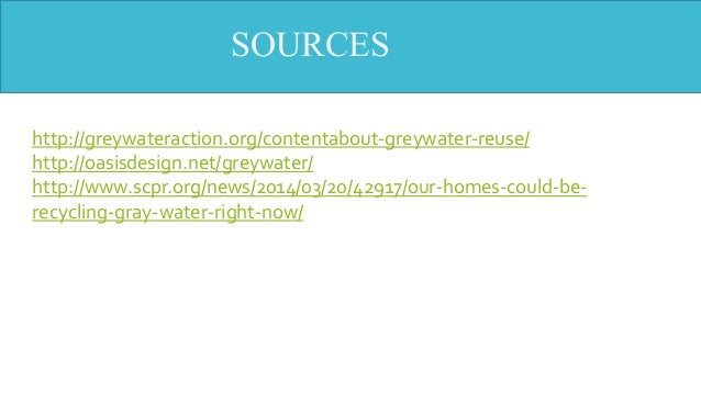 SOURCES http://greywateraction.org/contentabout-greywater-reuse/ http://oasisdesign.net/greywater/ http://www.scpr.org/new...