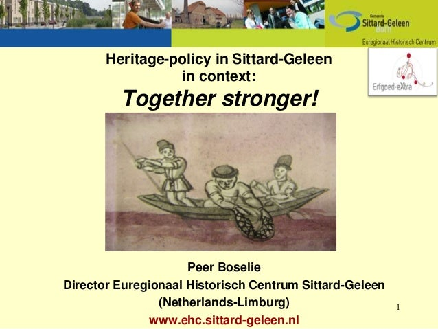 Heritage-policy in Sittard-Geleen                 in context:         Together stronger!                     Peer BoselieD...