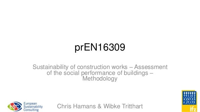 prEN16309 Sustainability of construction works – Assessment of the social performance of buildings – Methodology Chris Ham...