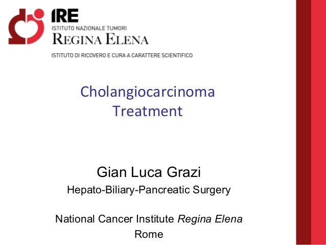Gian Luca Grazi Hepato-Biliary-Pancreatic Surgery National Cancer Institute Regina Elena Rome Cholangiocarcinoma Treatment