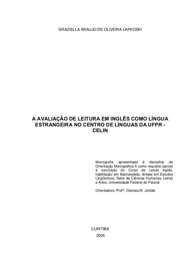 GRAZIELLA ARAUJO DE OLIVEIRA LAPKOSKI A AVALIAÇÃO DE LEITURA EM INGLÊS COMO LÍNGUA ESTRANGEIRA NO CENTRO DE LÍNGUAS DA UFP...