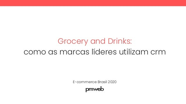 Grocery and Drinks: como as marcas l�deres utilizam crm E-commerce Brasil 2020
