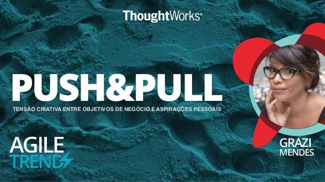 PUSH&PULL GRAZI MENDES TENSÃO CRIATIVA ENTRE OBJETIVOS DE NEGÓCIO E ASPIRAÇÕES PESSOAIS