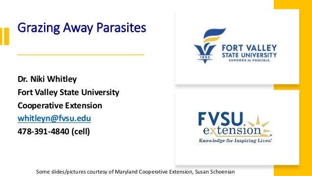 Grazing Away Parasites Dr. Niki Whitley Fort Valley State University Cooperative Extension whitleyn@fvsu.edu 478-391-4840 ...