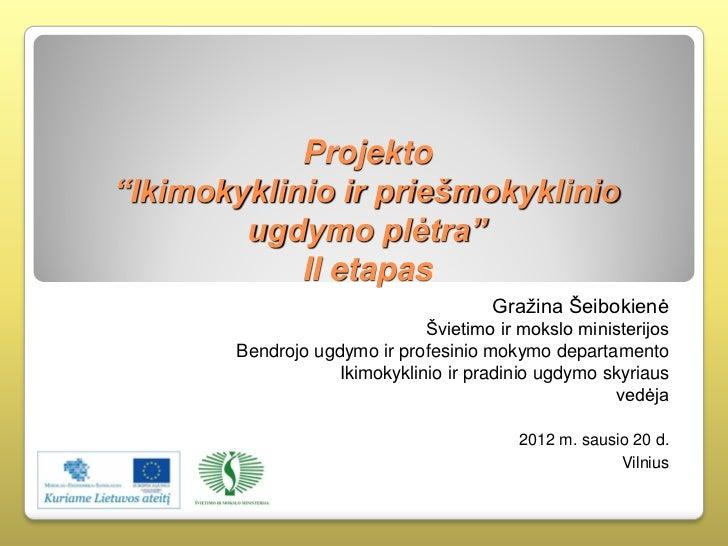 """Projekto""""Ikimokyklinio ir priešmokyklinio        ugdymo plėtra""""            II etapas                                      ..."""