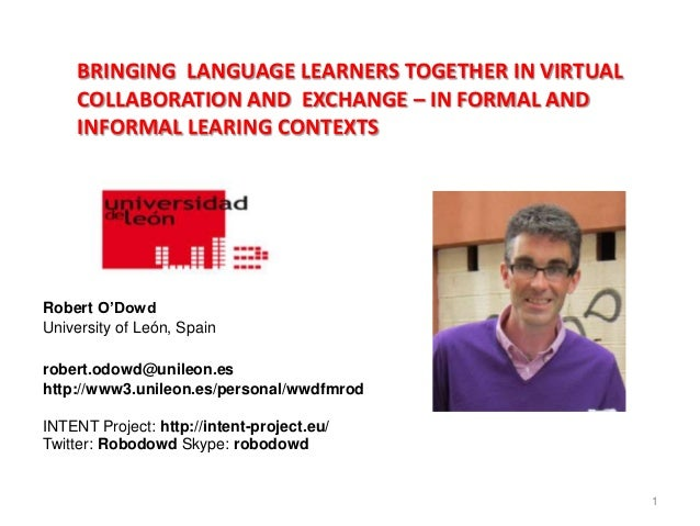 BRINGING LANGUAGE LEARNERS TOGETHER IN VIRTUAL    COLLABORATION AND EXCHANGE – IN FORMAL AND    INFORMAL LEARING CONTEXTSR...