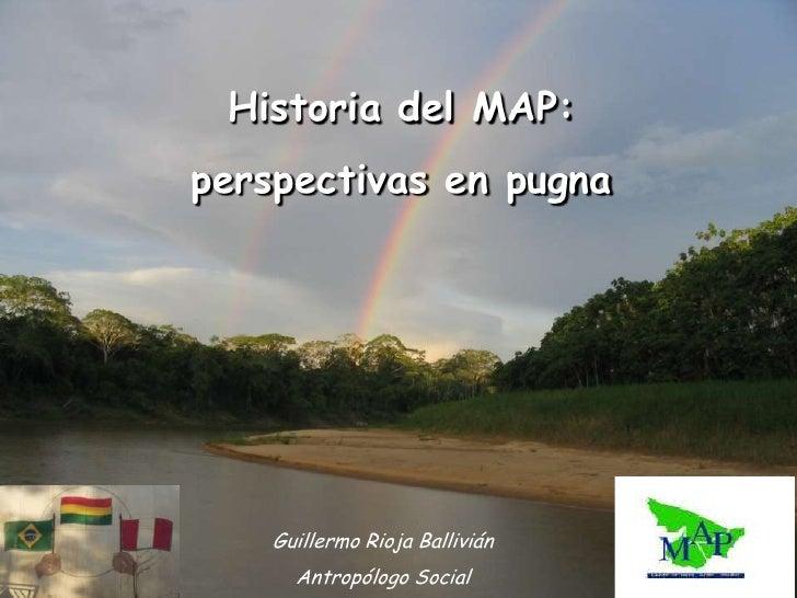 Historia del MAP:perspectivas en pugna    Guillermo Rioja Ballivián      Antropólogo Social