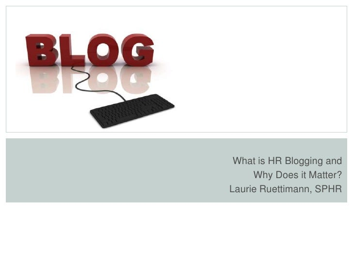 What is HR Blogging and      Why Does it Matter? Laurie Ruettimann, SPHR