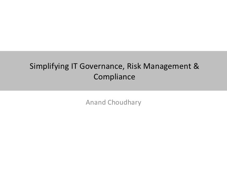 Simplifying IT Governance, Risk Management &                  Compliance              Anand Choudhary