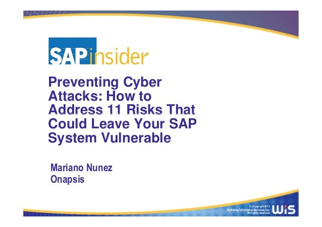 Preventing CyberAttacks: How toAddress 11 Risks ThatCould Leave Your SAPSystem VulnerableMariano NunezOnapsis             ...
