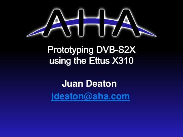GNU Radio Conference 2015: AHA Prototyping DVB-S2X using the Ettus X3…