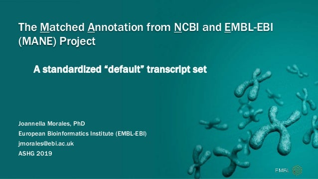 """A standardized """"default"""" transcript set The Matched Annotation from NCBI and EMBL-EBI (MANE) Project Joannella Morales, Ph..."""