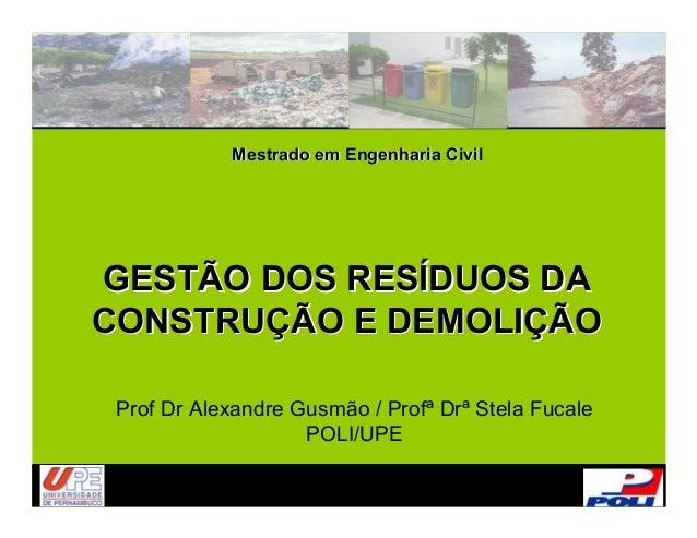 Mestrado em Engenharia CivilGESTÃO DOS RESÍDUOS DACONSTRUÇÃO E DEMOLIÇÃO Prof Dr Alexandre Gusmão / Profª Drª Stela Fucale...