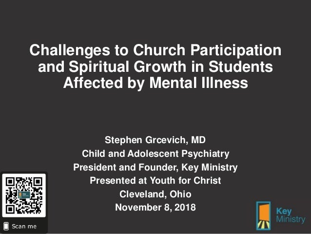 Challenges to Church Participation and Spiritual Growth in Students Affected by Mental Illness Stephen Grcevich, MD Child ...