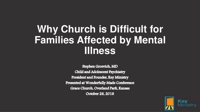 Why Church is Difficult for Families Affected by Mental Illness Stephen Grcevich, MD Child and Adolescent Psychiatry Presi...