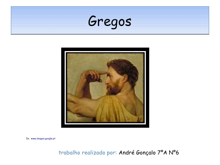 Gregos In,  www.images.google.pt trabalho realizado por:  André Gonçalo 7ºA Nº6