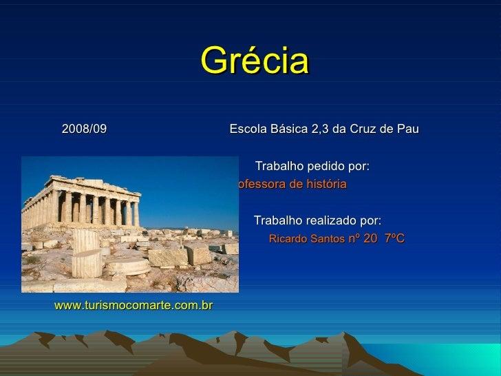 Grécia 2008/09  Escola Básica 2,3 da Cruz de Pau Trabalho pedido por: Professora de história   Trabalho realizado por: Ric...