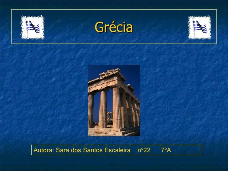 Grécia Autora: Sara dos Santos Escaleira  nº22  7ºA