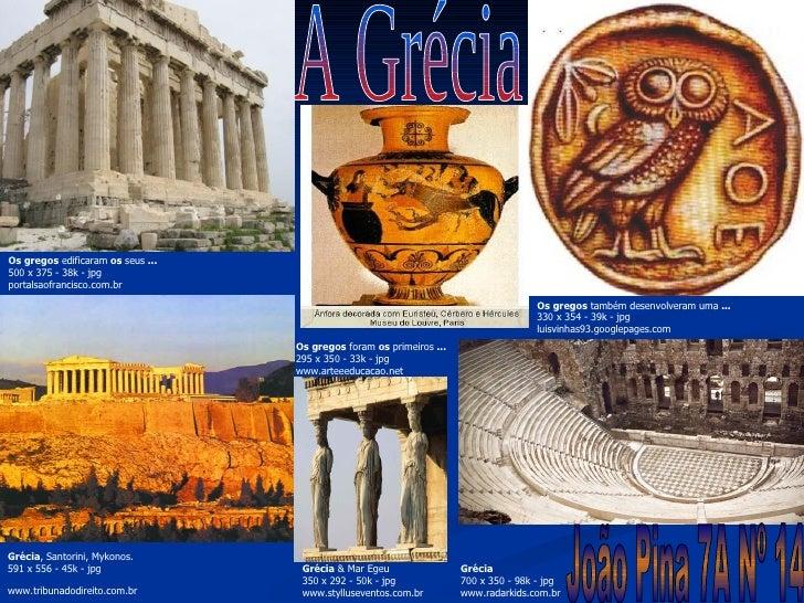 A Grécia Os gregos  foram  os  primeiros  ... 295 x 350 - 33k-jpg www.arteeeducacao.net  Os gregos  edificaram  os  seus...