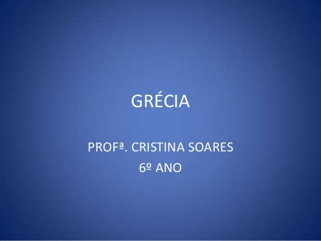 GRÉCIA PROFª. CRISTINA SOARES 6º ANO