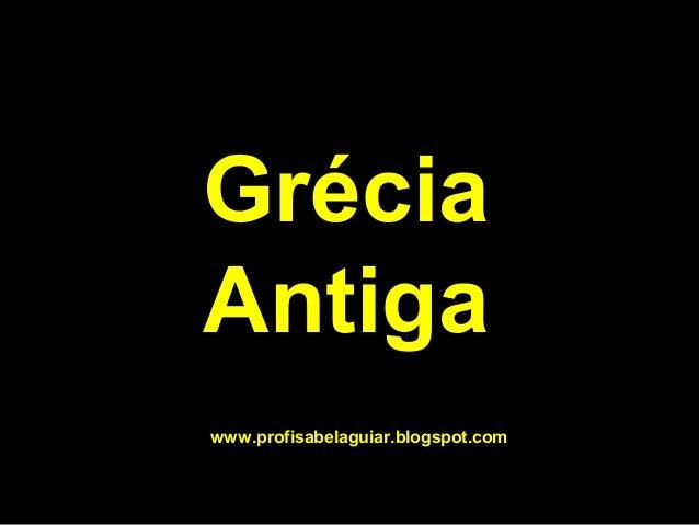 Grécia Antiga www.profisabelaguiar.blogspot.com
