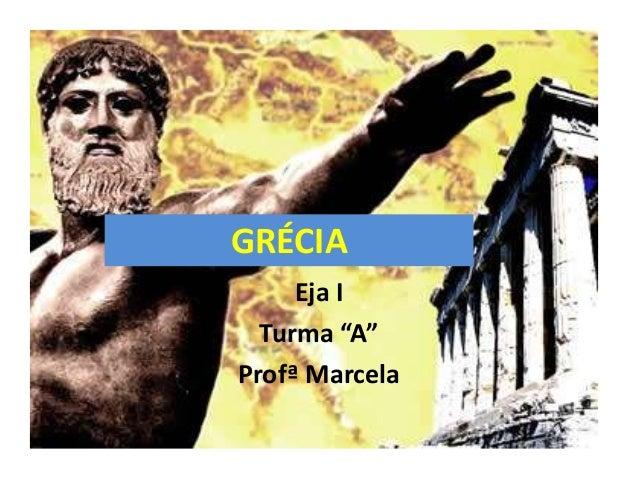 """GRÉCIA     Eja I  Turma """"A""""Profª Marcela"""