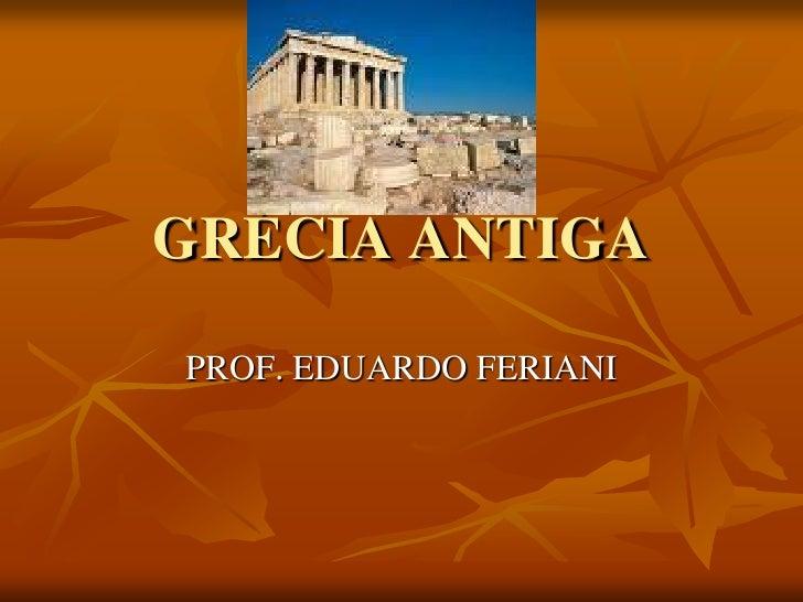 GRÉCIA ANTIGAPROF. EDUARDO FERIANI